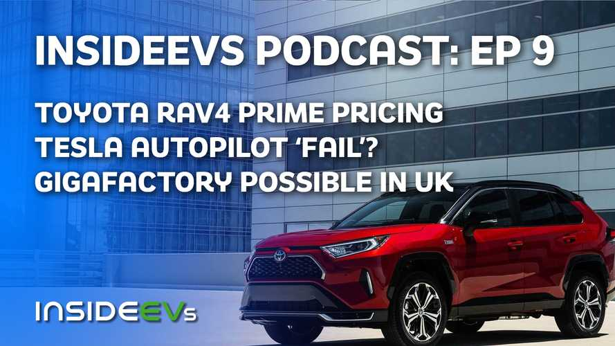 InsideEVs Podcast: Toyota RAV4 Prime Priced, Tesla UK Gigafactory, More