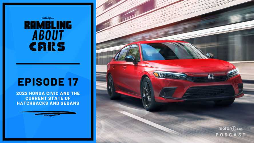 New Civic Debut, Sedans And Hatches Aren't Dead: Rambling About Cars #17