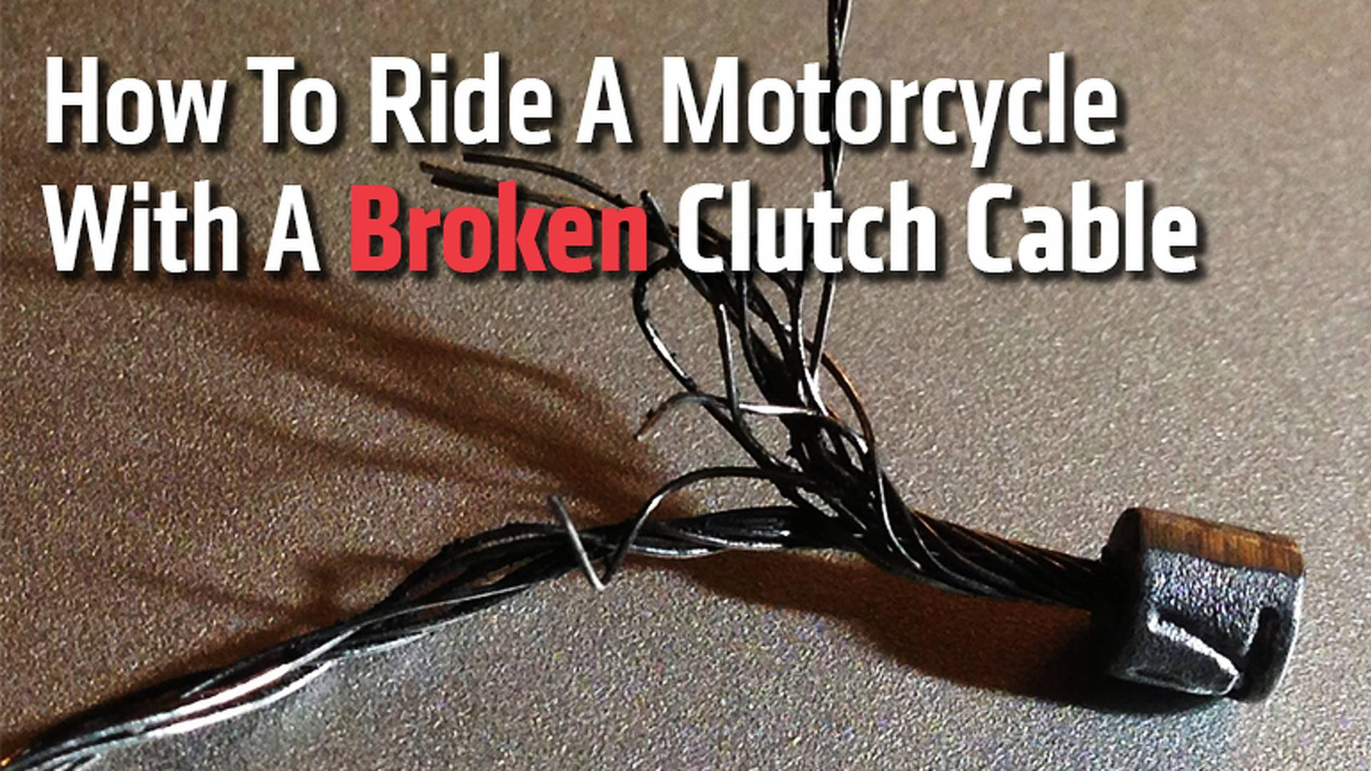 How To Ride A Motorcycle With Broken Clutch Cable Motor Wiring