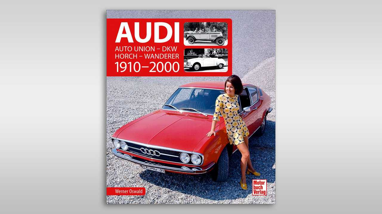 Audi: Auto Union - DKW - Horch- Wanderer 1910-2000