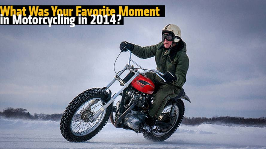 What Was Your Favorite Moment in Motorcycling in 2014?