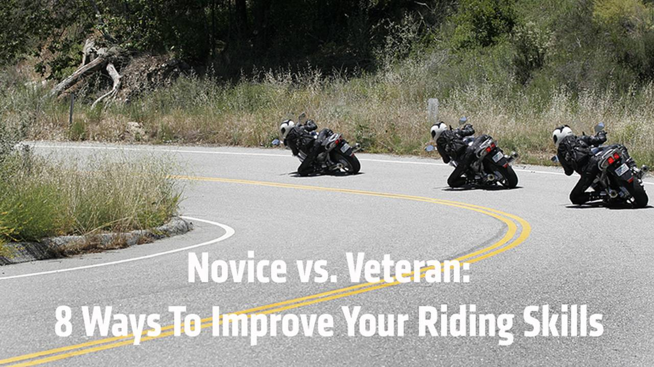 Novice vs. Veteran: 8 Best Ways To Improve Your Motorcycle Riding Skills