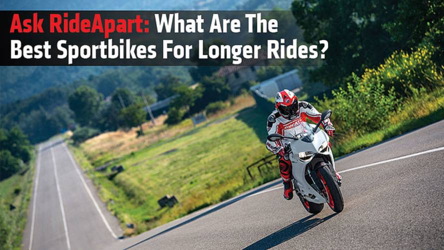 Ask RideApart: What Are The Best Sportbikes For Longer Rides?