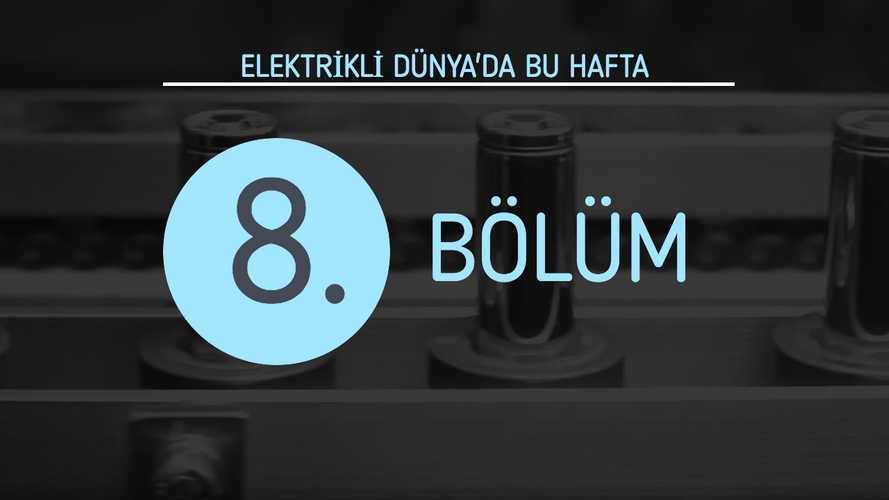 Elektrikli Dünya'da Bu Hafta 8. Bölüm