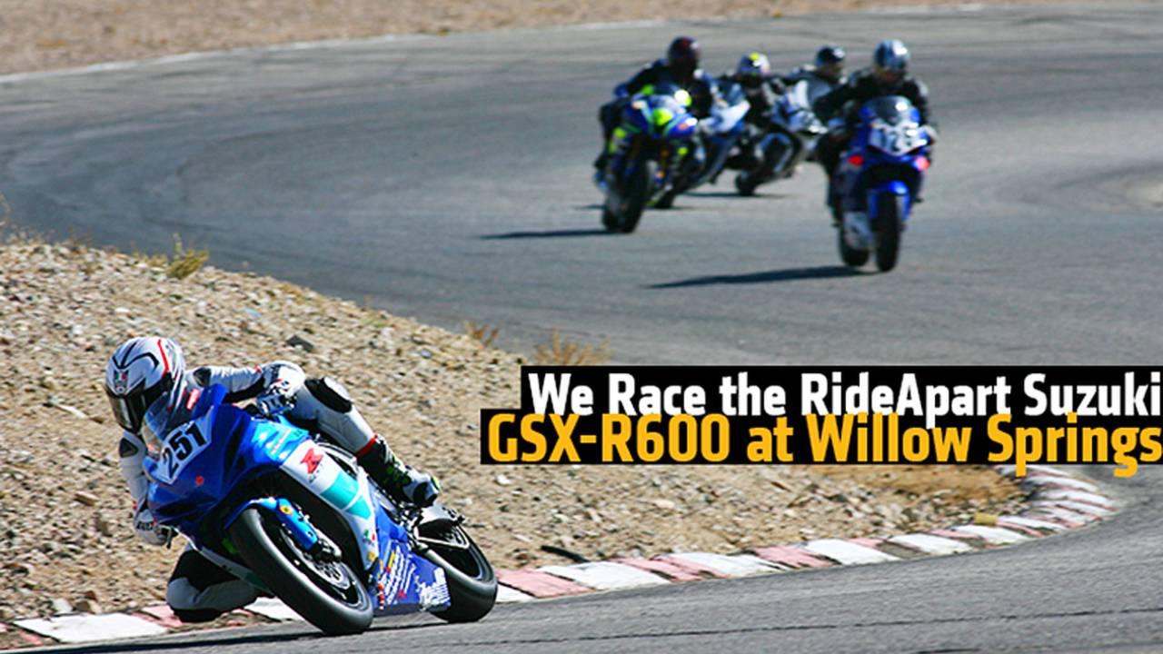 We Race the RideApart Suzuki GSX-R600 at Willow Springs