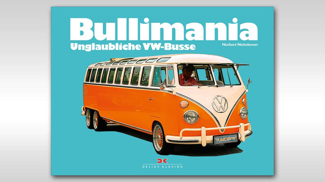 Norbert Nettekoven: Bullimania – Unglaubliche VW-Busse