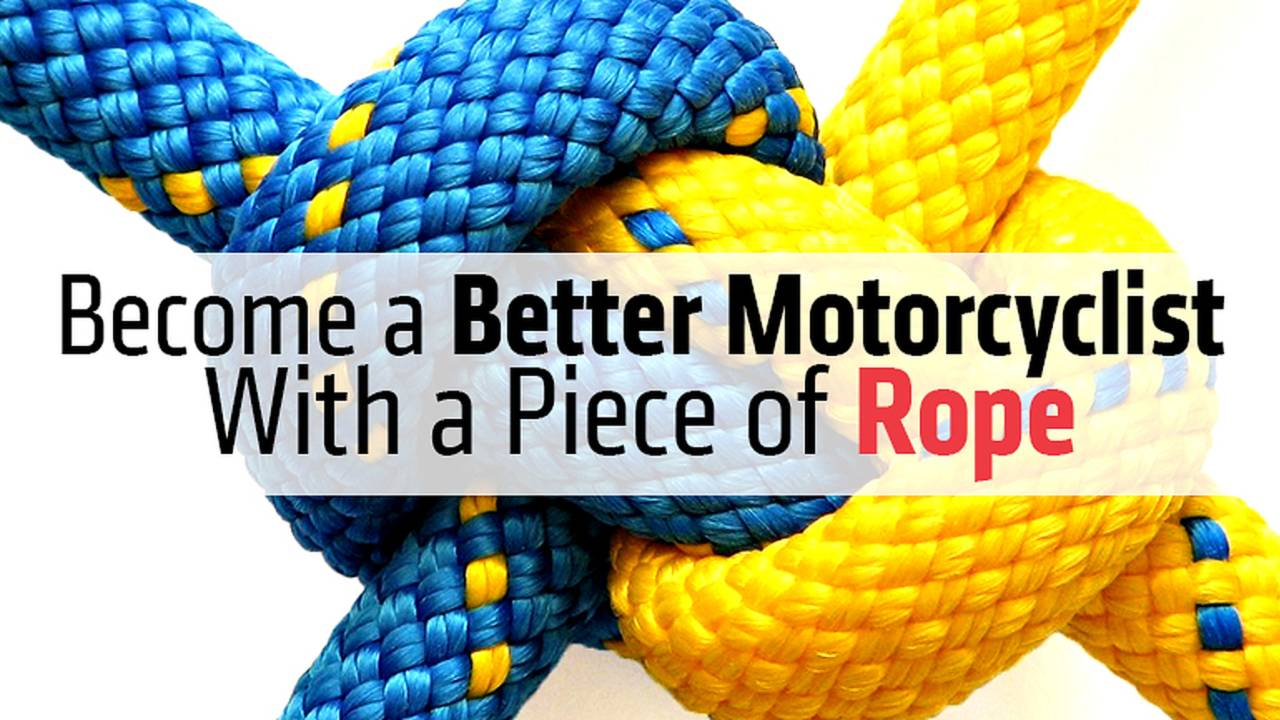 Become a Better Motorcyclist With a Piece of Rope