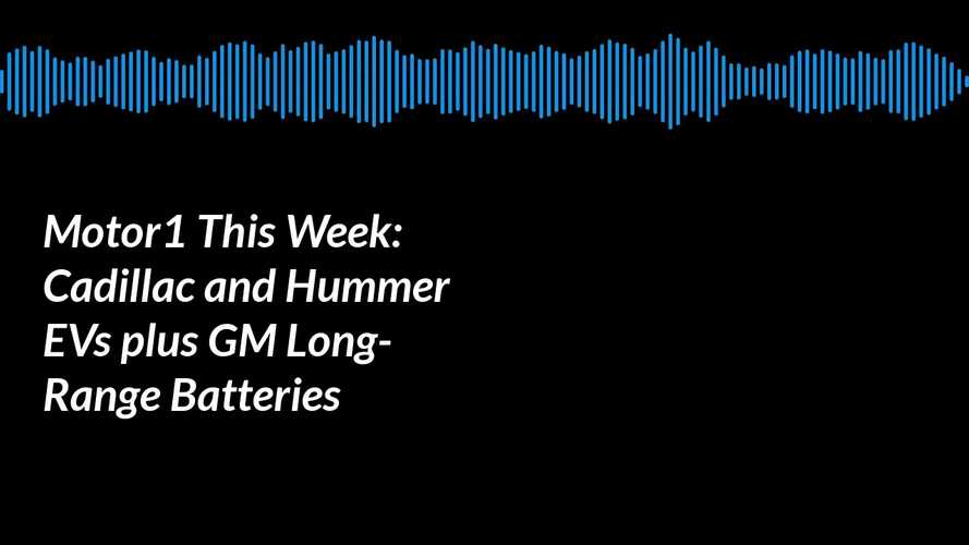 Motor1 This Week Podcast: GM Unveils New Long-Range Ultium Batteries