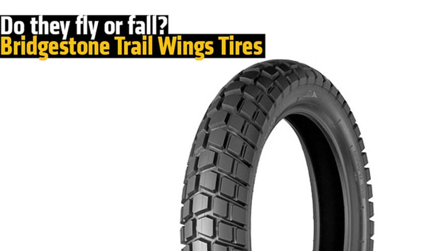 Do they fly or fall? We Review the Bridgestone Trail Wings Tires