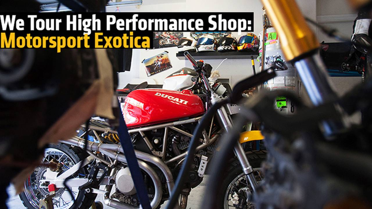 We Tour High Performance Motorcycle Shop: Motorsport Exotica
