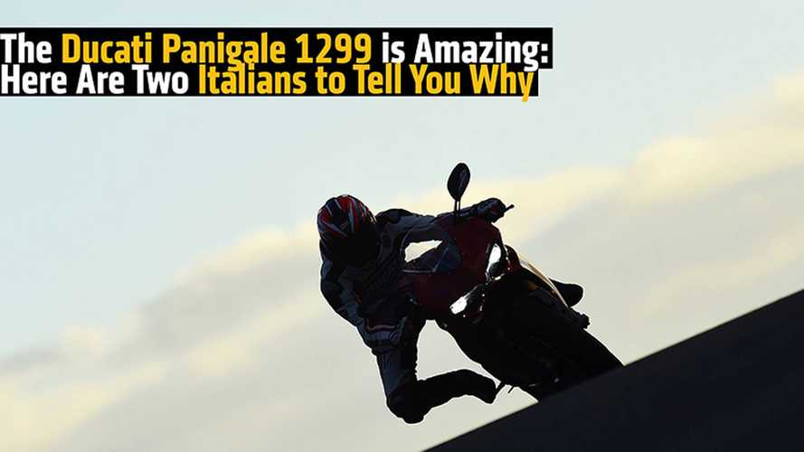 The Ducati Panigale 1299 is An Amazing Motorcycle: Here's Two Italians to Tell You Why