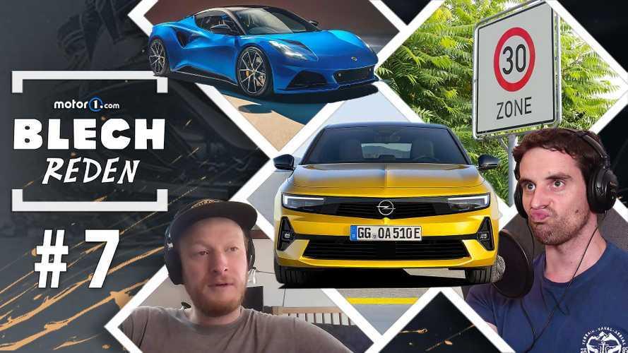 BLECH REDEN #7: Neuer Opel Astra, schwerer Lotus und Tempo 30
