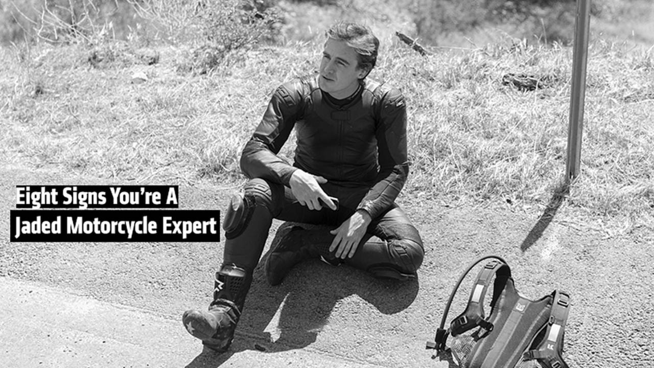 Eight Signs You Are A Jaded Motorcycle Expert