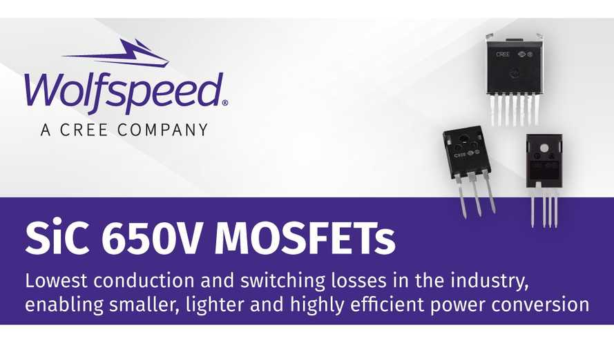 Cree Introduces Wolfspeed 650V SiC MOSFETs For More Efficient EVs
