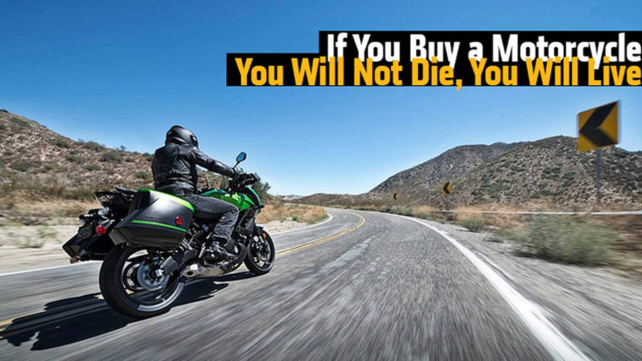 If You Buy a Motorcycle - You Will Not Die, You Will Live