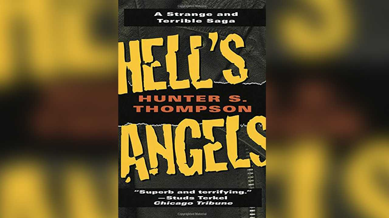 Hell's Angels: The Strange and Terrible Saga of the Outlaw Motorcycle Gangs by Hunter S. Thompson