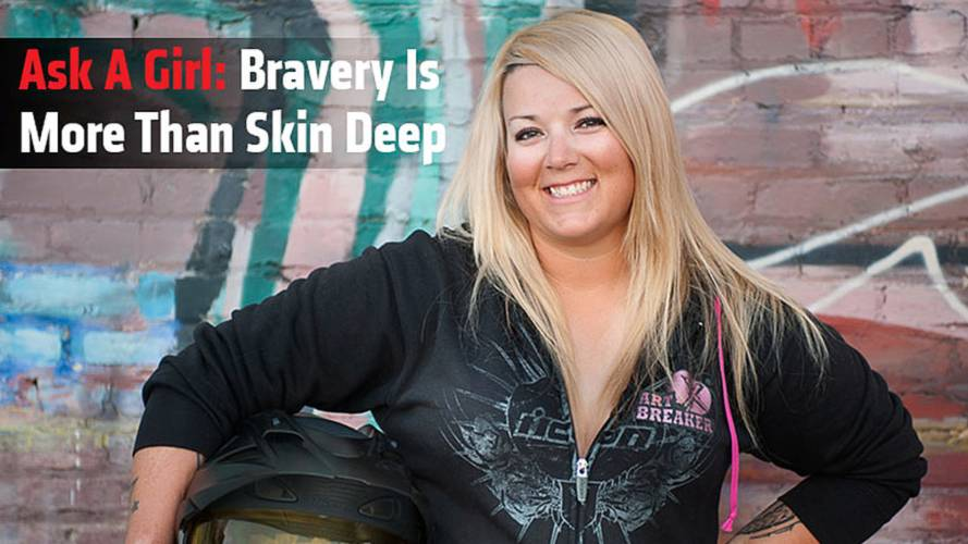 Ask A Girl: Bravery Is More Than Skin Deep