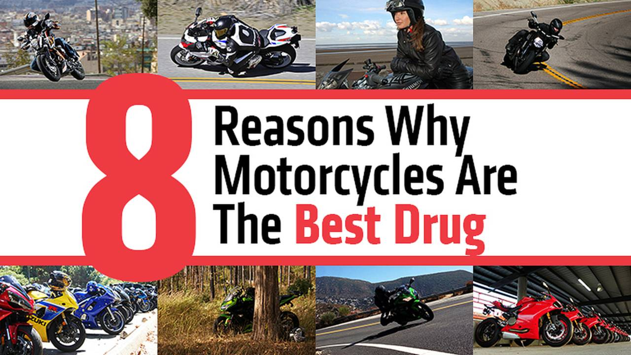 8 Reasons Why Motorcycles Are The Best Drug