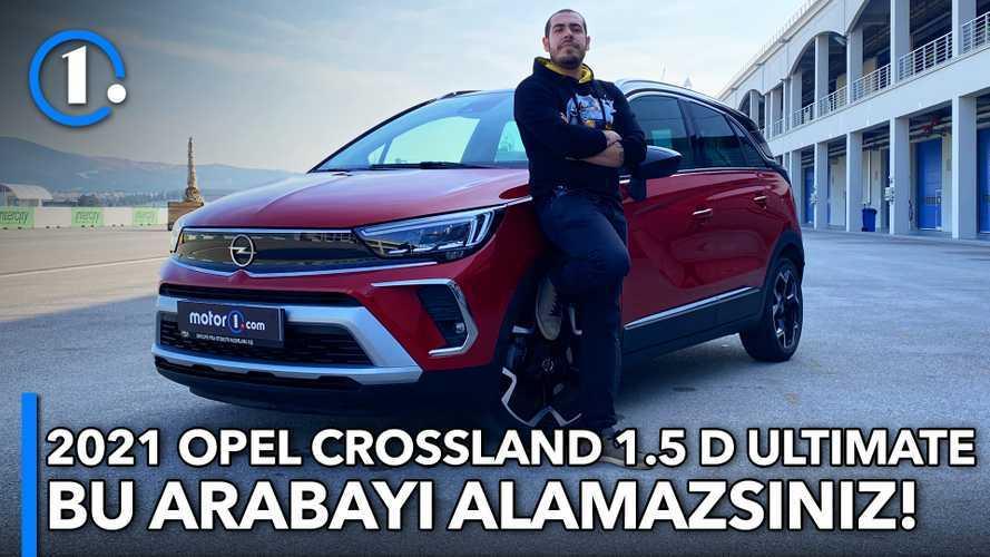 2021 Opel Crossland 1.5 D Ultimate | Neden Almalı?