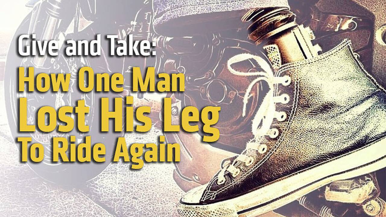 Give and Take: How One Man Lost His Leg To Ride Again
