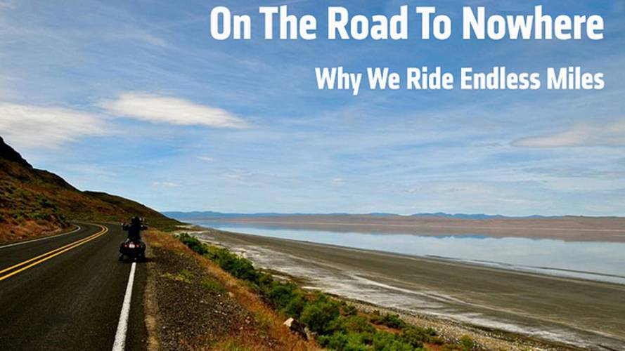 On The Road To Nowhere - Why We Ride Endless Miles