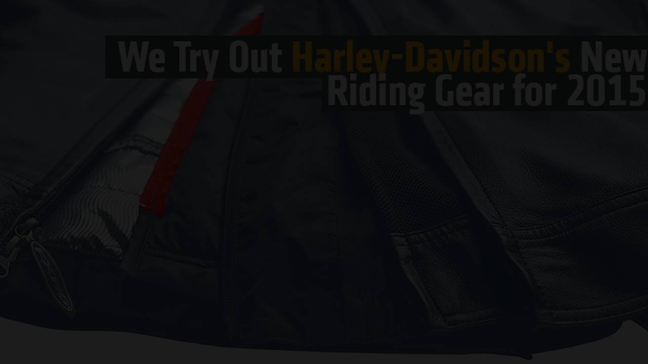 We Try Out Harley-Davidson's New Riding Gear for 2015