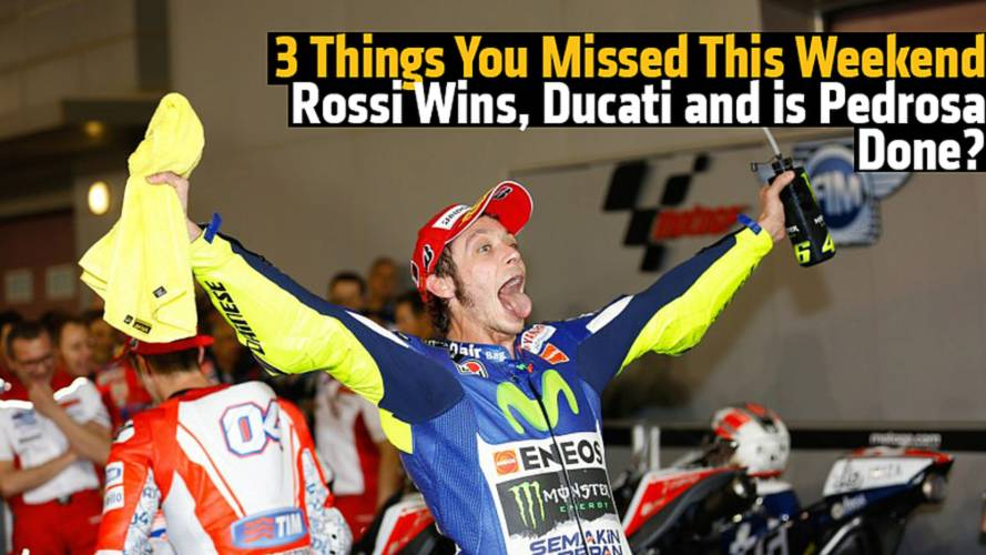 3 Things You Missed This Weekend: Rossi Wins, Ducati's Comeback and is Pedrosa Done?