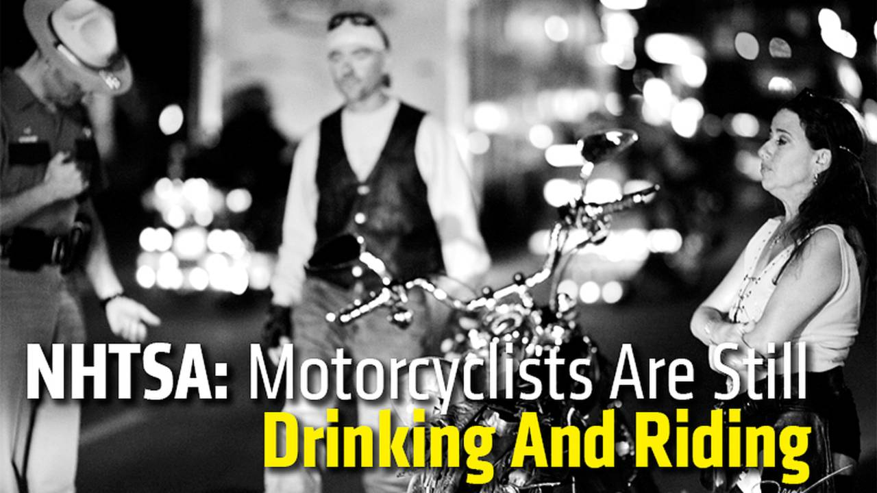 NHTSA: Motorcyclists Are Still Drinking And Riding