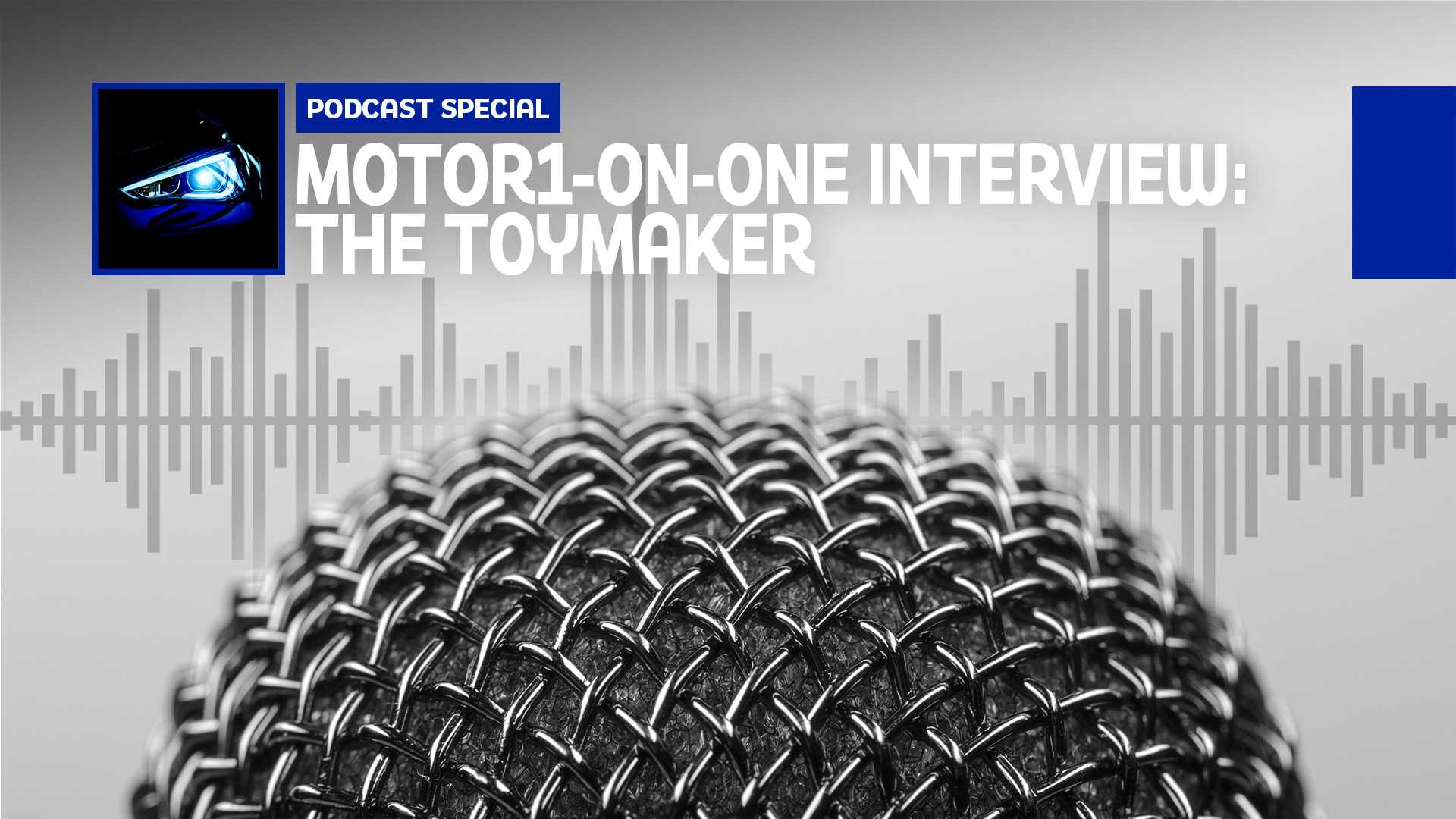 The Toymaker Goes Motor1-On-One With Us In New Podcast