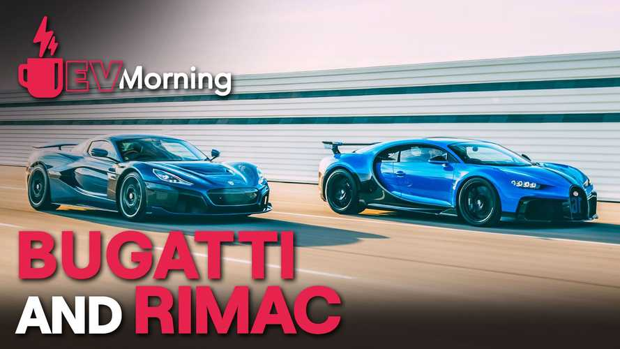 EV Morning News: Rimac And Bugatti Join Forces, Plus More