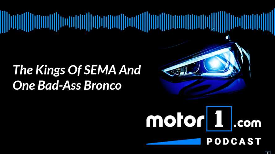 The Kings Of SEMA And One Bad-Ass Bronco: Podcast #28