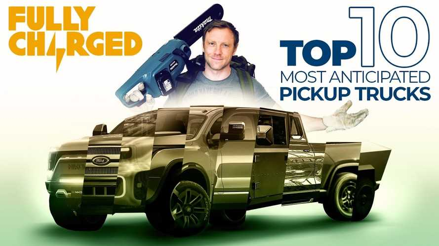 Top 10 Most Anticipated Electric Pickup Trucks Presented By Fully Charged