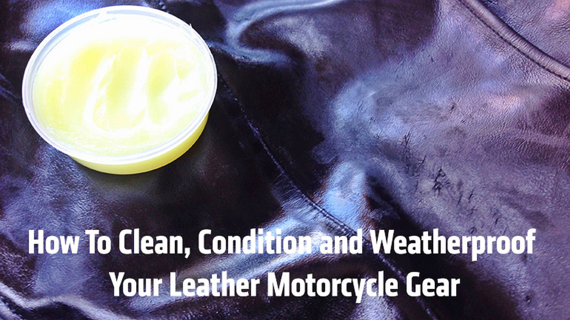 How To Clean, Protect and Weatherproof Your Leather