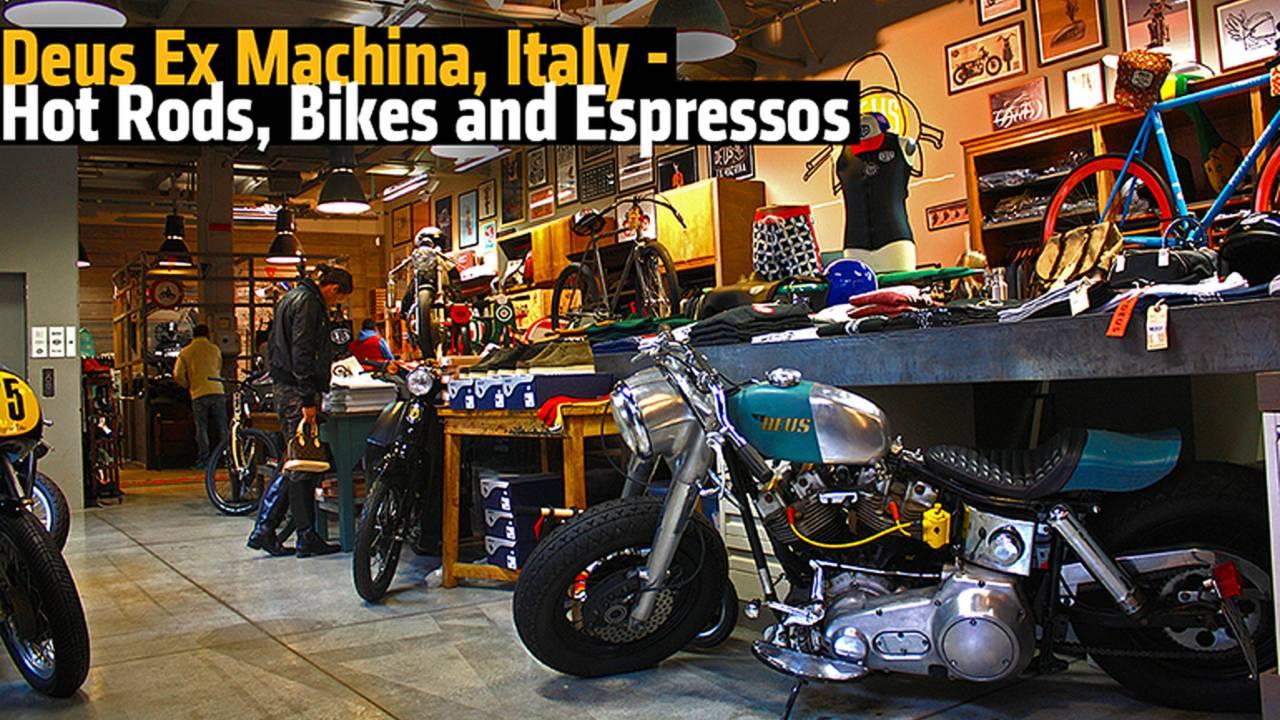 Deus Ex Machina, Italy - Hot Rods, Bikes and Espressos