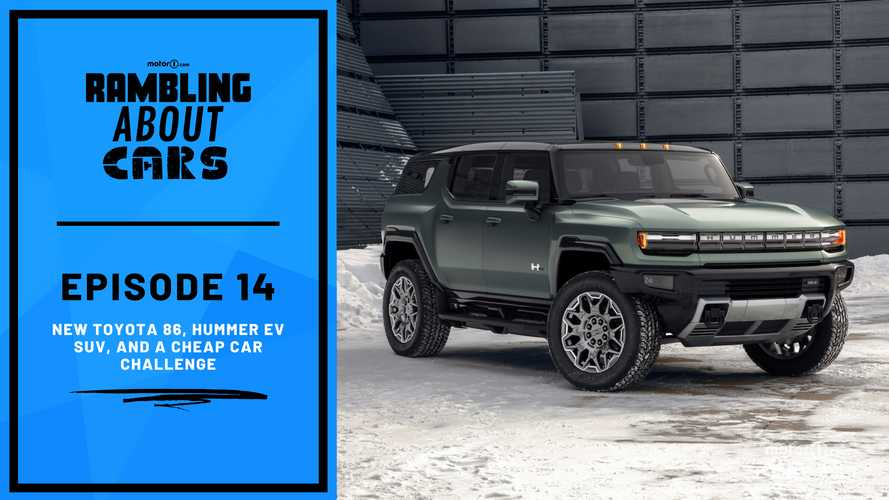 New Toyota 86, Hummer EV SUV, And A Cheap Car Challenge: Rambling About Cars #14