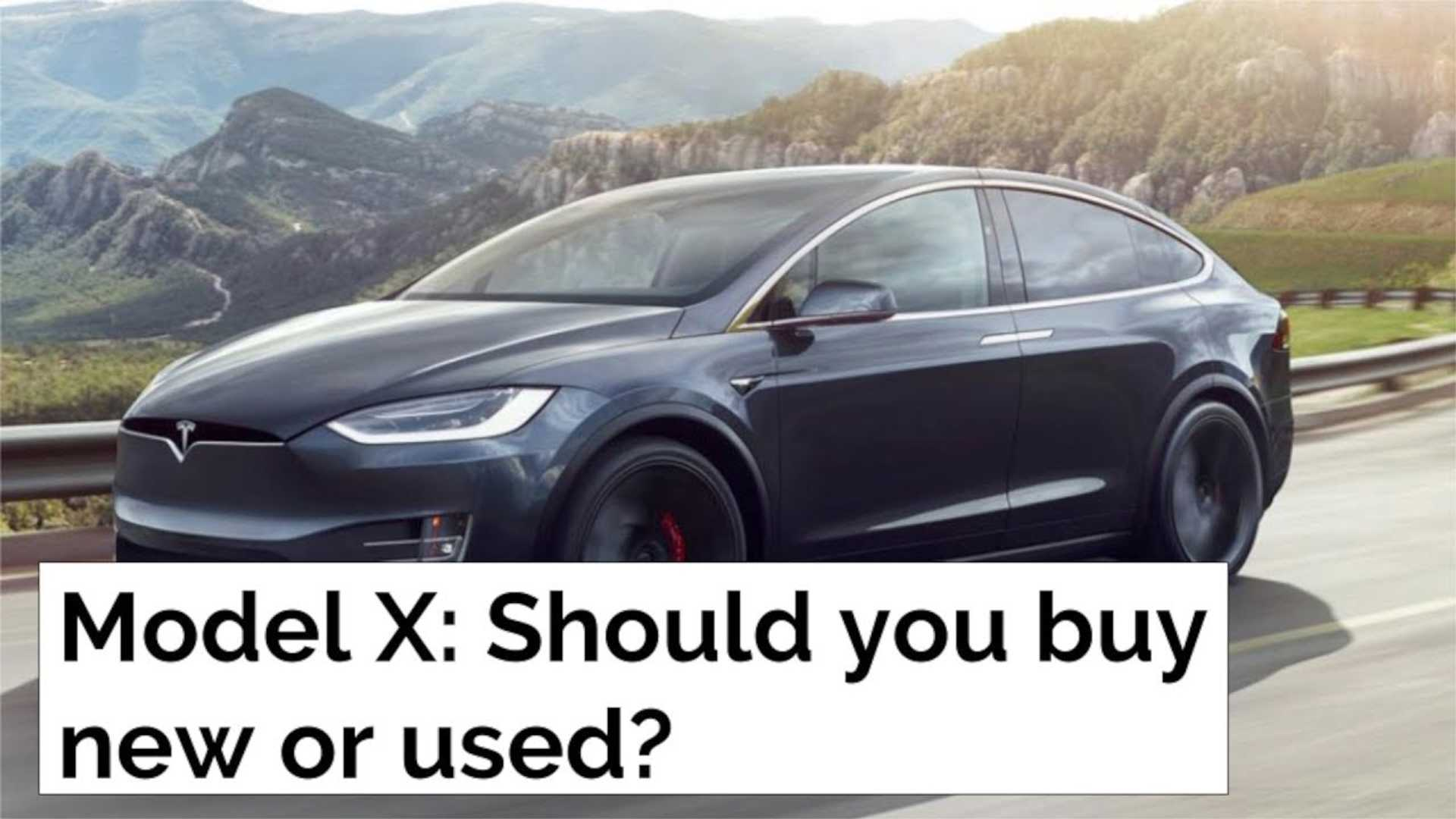 What To Buy: New Or Used Tesla Model X?