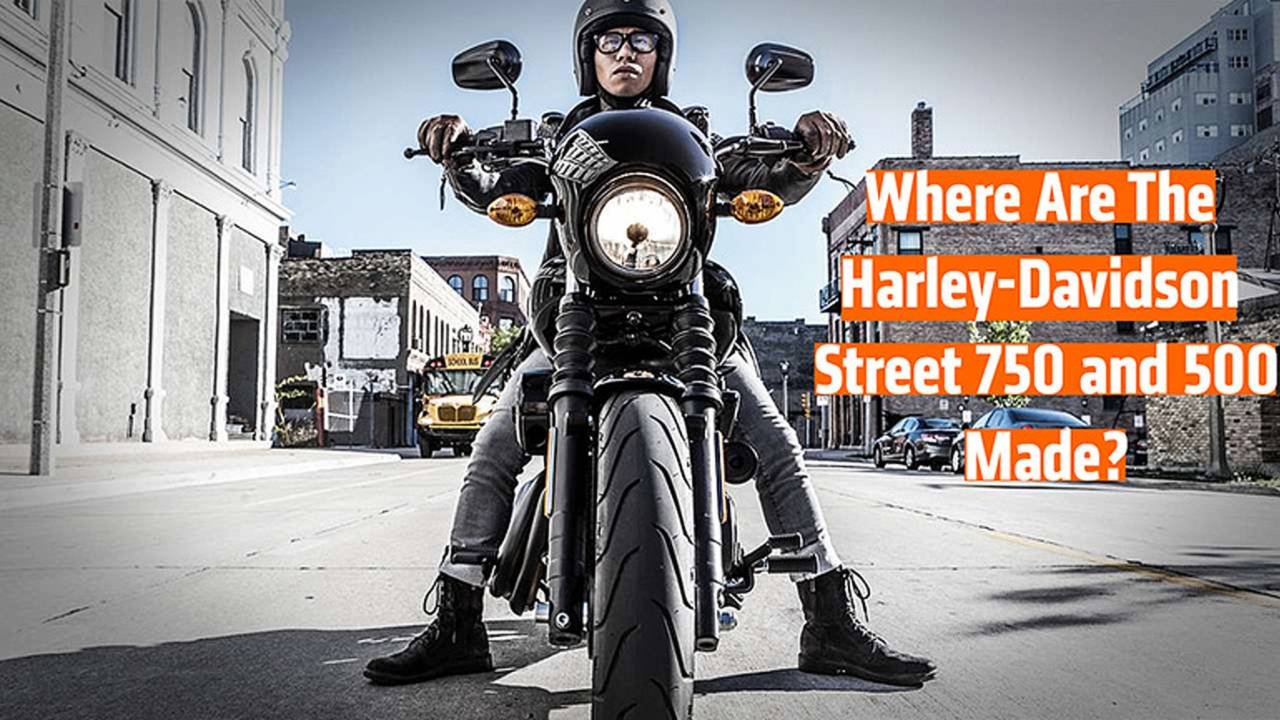 Where Are The Harley-Davidson Street 750 and 500 Made?