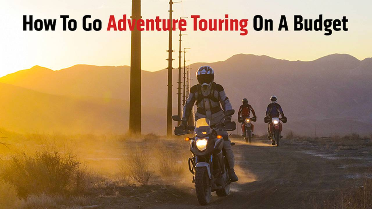 How To Go Adventure Touring On A Budget